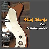 The Instrumentals by Mick Clarke