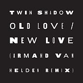 Old Love / New Love (feat. D'Angelo Lacy) (Armand Van Helden Remix) by Twin Shadow
