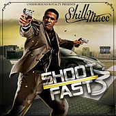 Shill Macc Presents: Shoot Fast 3 by Various Artists