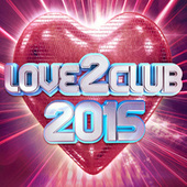 Love 2 Club 2015 by Various Artists