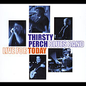 Live for Today by Thirsty Perch Blues Band