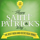 Happy Saint Patrick's Day (The Best Irish and Celtic Folk Songs) by Various Artists