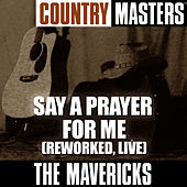 Country Masters: Say A Prayer For Me (Reworked, Live) von The Mavericks