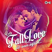 Lets Fall in Love All Over Again: Romantic Collections by Various Artists