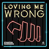 Loving Me Wrong (Remixes) von Stanton Warriors