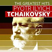 The Greatest Hits: Pyotr Tchaikovsky by Various Artists