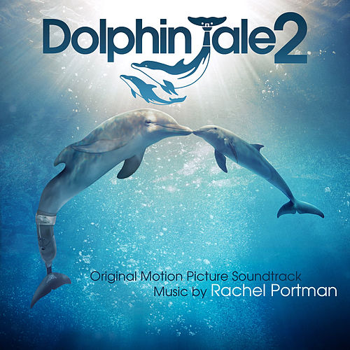 Dolphin Tale 2 (Original Motion Picture Soundtrack) by Rachel Portman