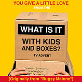 You Give a Little Love (From the McDonald's 'What Is It With Kids and Boxes?' TV Advert [Originally from