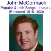 Popular and Irish Songs (Encore 3) [Recorded 1918-1930] by John McCormack