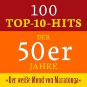 Der weiße Mond von Maratonga: 100 Top 10 Hits der 50er Jahre by Various Artists