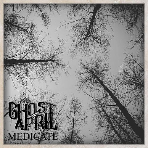 Medicate by Ghost of April