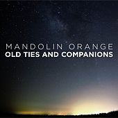 Old Ties and Companions - Single by Mandolin Orange
