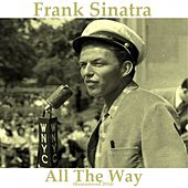 All the Way (Remastered 2014) by Frank Sinatra