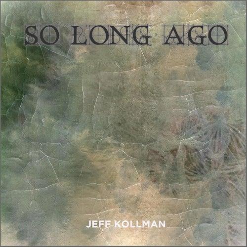 So Long Ago by Jeff Kollman