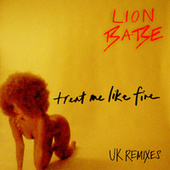 Treat Me Like Fire (UK Remixes) by Lion Babe