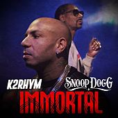 Immortal (feat. Snoop Dogg) by K2rhym