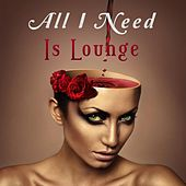 All I Need Is Lounge de Various Artists