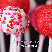Notre amour de Leo Ferre