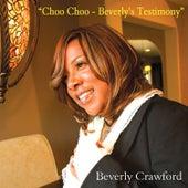 Choo Choo: Beverly's Testimony by Beverly Crawford