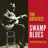 The Greatest Swamp Blues by Various Artists