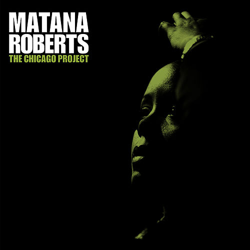 The Chicago Project by Matana Roberts