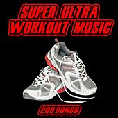 Super Ultra Workout Music - 200 Songs by Various Artists