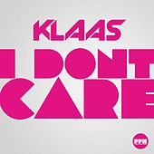 I Don't Care by Klaas