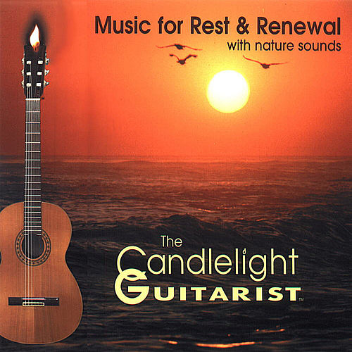Music for Rest & Renewal (With Nature Sounds) by The Candlelight Guitarist