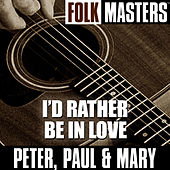 Folk Masters: I'd Rather Be In Love de Peter, Paul and Mary