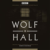 Wolf Hall (Original Television Soundtrack) by Debbie Wiseman