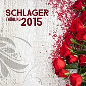 Schlager Frühling 2015 by Various Artists