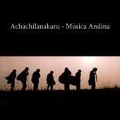Achachilanakaru - Musica Andina de Indios del Sur