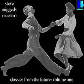 Classics From The Future, Vol. 1 - EP by Steve 'Miggedy' Maestro