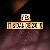Yes It's Dance 2015 (90 Songs House Electro Dance Party) by Various Artists
