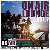 On Air Lounge, Vol. 7 (Selected Chill-Out, Lounge & Deep House Tracks) von Various Artists
