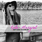 Ain't Easy To Come By (Remix 2015) van Kate-Margret