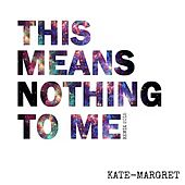 This Means Nothing To Me (Remix 2015) van Kate-Margret
