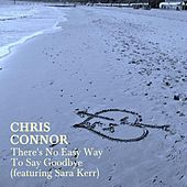 There's No Easy Way to Say Goodbye (feat. Sara Kerr) by Chris Connor