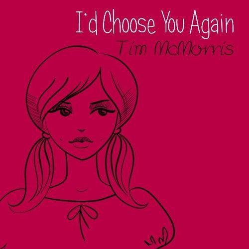 I'd Choose You Again by Tim McMorris