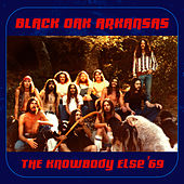 The Knowbody Else '69 by Black Oak Arkansas