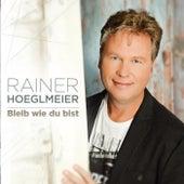 Bleib wie du bist by Rainer Hoeglmeier