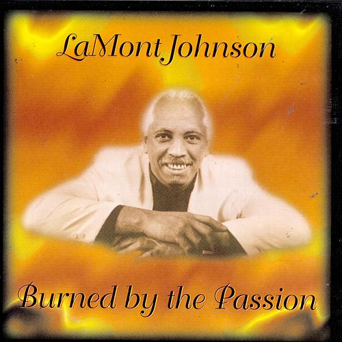 Burned By The Passion by LaMont Johnson