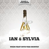 When First Unto This Country by Ian and Sylvia