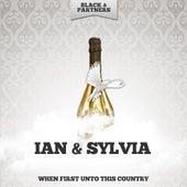 When First Unto This Country de Ian and Sylvia