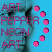 Neon Art: Volume Two by Art Pepper