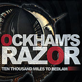Ten Thousand Miles to Bedlam by Ockham's Razor