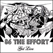 Get Live! by 86 the Effort
