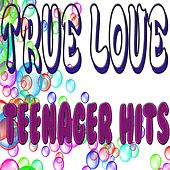 True Love (Teenager Hits) by Various Artists