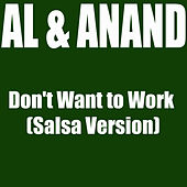 Don't Want To Work (Salsa Version) von Al and Anand