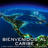 Bienvenidos Al Caribe: A Sonic Journey Through Central America and the Caribbean di Various Artists